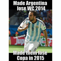I bet he's getting beat up in the changing room as we speak!: Made Argentina  lose WC 2014  Football  Troll Made them lose  Copa in 2015 I bet he's getting beat up in the changing room as we speak!