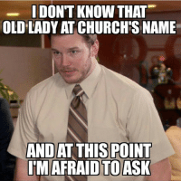 church BaptistHumor: I DON'T KNOW THAT  OLD LADY AT CHURCHS NAME  AND AT THIS POINT  ITM AFRAID TO ASK church BaptistHumor