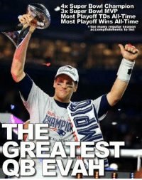 "Memes, 🤖, and Super Bowls: 4x Super Bowl Champion  3x Super Bowl MVP  Most Playoff TDs All-Time  Most Playoff Wins All Time  accomplishments to list  THE  GREATEST  QBEWAPES Im so friggin glad I dont have to have that stupid ""who's the greatest quarterback of all time"" debate anymore"