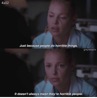 x But some people are horrible people. Did you heard what happened in Munich today? + + + greysanatomy izziestevens greysanatomyquotes quotes: 4x02  Just because people do horrible things  greysteqxila  It doesn't always mean they're horrible people. x But some people are horrible people. Did you heard what happened in Munich today? + + + greysanatomy izziestevens greysanatomyquotes quotes