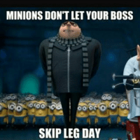 MINIONS DON'T LET YOUR BOSS  SKIP LEG DAY Never let your boss skip leg day .-@officialdoyoueven 💯