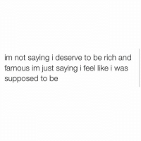 Idk just a feeling. (ItsJennaMarbles on Twitter): im not saying i deserve to be rich and  famous im just saying i feel like i was  supposed to be Idk just a feeling. (ItsJennaMarbles on Twitter)