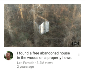 Gif, Love, and Tumblr: 5:02  I found a free abandoned house :  in the woods on a property I own  Len Farneth-3.2M views  2 years ago thunderforceiv: druun:  i love how accurate youtube can get with recommendations