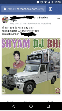 Android, Facebook, and facebook.com: 5 10:50  https://m.facebook.com/story 2  at Bhadwa  Jaipur.  May 28 at 2:33am Facebook for Android  mixing master DJ TE ȚHIaa27T  contact number:  10  2