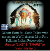 """R.I.P. SIR! WE SALUTE YOU AND NEVER FORGET YOU!: 5/12/23-3/22/16  NATION  IN  DISTRESS  like us on  facebook  Gilbert Horn Sr. , Code Talker who  served in WWII, dies at 92 at Fort  Belknap Indian Reservation.  Please """"LIKE"""" & """"SHARE"""" to  honor this hero R.I.P. SIR! WE SALUTE YOU AND NEVER FORGET YOU!"""