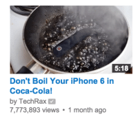 Coca-Cola, Iphone, and Iphone 6: 5:18  Don't Boil Your iPhone 6 in  Coca-Cola!  by TechRax  7,773,893 views 1 month ago