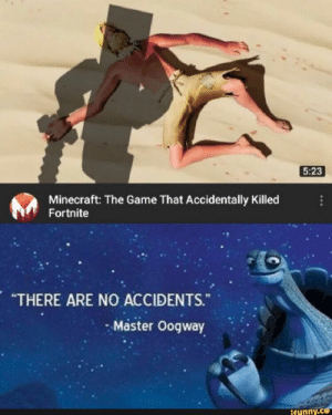 ": 5:23  Minecraft: The Game That Accidentally Killed  Fortnite  ""THERE ARE NO ACCIDENTS.  Master Oogway  ifunny.ce"