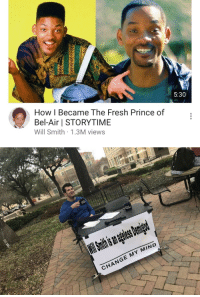 Storytime: 5:30  How I Became The Fresh Prince of  Bel-Air STORYTIME  Will Smith 1.3M views   CHANGE MY MIND