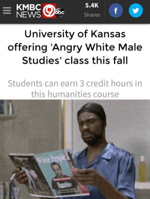 Abc, Fall, and News: 5.4K  abc  NEWS  Shares  University of Kansas  offering Angry White Male  Studies' class this fall  Students can earn 3 credit hours in  this humanities course I wonder what will they teach