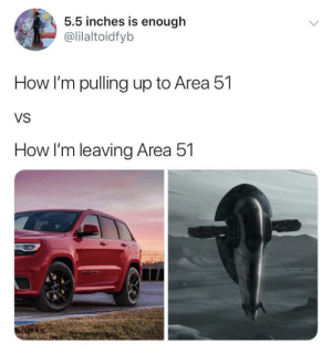 Alexa play Scotty by D4L (via /r/BlackPeopleTwitter): 5.5 inches is enough  @lilaltoidfyb  How I'm pulling up to Area 51  VS  How I'm leaving Area 51 Alexa play Scotty by D4L (via /r/BlackPeopleTwitter)