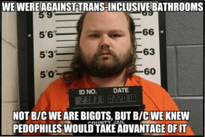 """Savage Political Memes That Will Trigger You Into Your Safe Space ...: 5  5'3""""  60  5'0'  ID NO. DATE  2383 022016  NOT B/C WE ARE BIGOTS, BUT B/C WEKNEW  PEDOPHILES WOULD TAKE ADVANTAGE OFIT  COINTY JAIL Savage Political Memes That Will Trigger You Into Your Safe Space ..."""