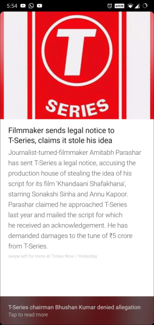Well well well!!: 5:54 O O C  Vo LTE  SERIES  Filmmaker sends legal notice to  T-Series, claims it stole his idea  Journalist-turned-filmmaker Amitabh Parashar  has sent T-Series a legal notice, accusing the  production house of stealing the idea of his  script for its film 'Khandaani Shafakhana  starring Sonakshi Sinha and Annu Kapoor  Parashar claimed he approached T-Series  last year and mailed the script for which  he received an acknowledgement. He has  demanded damages to the tune of 25 crore  from T-Series  swipe left for more at Times Now/Yesterday  T-Series chairman Bhushan Kumar denied allegation  Tap to read more Well well well!!
