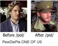 Red, Working, and One: 5  Before /pol/After /pol/  PewDiePie ONE OF US