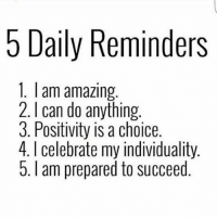5 Am, Memes, and Good: 5 Daily Reminders  1. am amazing.  2. can do anything.  3. Positivity is a choice  4. l celebrate my individuality.  5. am prepared to succeed But it's not enough to think positive thoughts because, most of who we are might reside subconsciously as negativity. One must first change those negative beliefs before the good vibes flow 🙏 . Inspired by my friend Matt @hdfmagazine . markiron school4success
