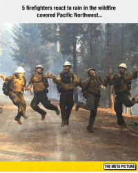 "Club, Tumblr, and Work: 5 firefighters react to rain in the wildfire  covered Pacific Northwest..  THE META PICTURE <p><a href=""http://laughoutloud-club.tumblr.com/post/165892223303/firefighters-at-work"" class=""tumblr_blog"">laughoutloud-club</a>:</p>  <blockquote><p>Firefighters At Work</p></blockquote>"