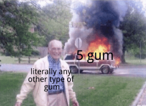 stimulate your senses: 5 gum  literally any  other type of  gum stimulate your senses