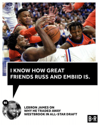 All Star, Friends, and LeBron James: 5.  I KNOW HOW GREAT  FRIENDS RUSS AND EMBIID IS  LEBRON JAMES ON  WHY HE TRADED AWAY  WESTBROOK IN ALL-STAR DRAFT  B R Can't wait 😂