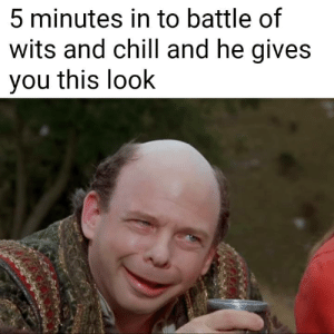 Chill, Good, and Princess: 5 minutes in to battle of  wits and chill and he gives  you this look The princess bride is a good film