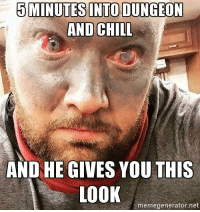 Sent by Stephan Kohn.: 5 MINUTES INTO DUNGEON  AND CHILL  AND HE GIVES YOU THIS  LOOK  memegenerator.net Sent by Stephan Kohn.