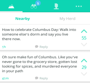 Target, Tumblr, and Lost: 5  Nearby  My Herd  How to celebrate Columbus Day: Walk into  someone else's dorm and say you live  there now  1h  Reply  Oh sure make fun of Columbus. Like you've  never gone to the grocery store, gotten lost  looking for spices, and murdered everyone  in your path  29  41 m  Reply targarvyns: Schools yik yak was on point today👌👌
