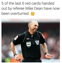 Fifa, Memes, and Mike Dean: 5 of the last 6 red cards handed  out by referee Mike Dean have now  been overturned  REFEREE  MEAGE  FIFA  2012 🤔🤔🤔