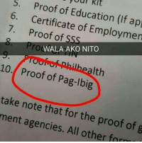 Filipino (Language), Proof, and Education: 5. Proof youn kit  6. of Education (If 7. Certificate of Employmen  Proof of SS  OGWALA AKO NITO  10. Proof of Pag-Ibig  alth  take note that the proof of g  ment for agencies. All other for No Pag-ibig = no job.  Source: http://bit.ly/2foKmd4