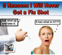 Five Reasons Why I'll Never Get a #Flu Shot   FIRST OF ALL, IT JUST DOESN'T WORK: http://asheepnomore.net/2014/10/18/five-reasons-ill-never-get-flu-shot/  #Vaccines: 5 Reasons Will Never  Get a Flu Shot  Just shut up.  It has what in it?  and take it. Five Reasons Why I'll Never Get a #Flu Shot   FIRST OF ALL, IT JUST DOESN'T WORK: http://asheepnomore.net/2014/10/18/five-reasons-ill-never-get-flu-shot/  #Vaccines