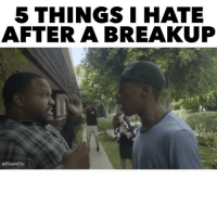 Memes, 🤖, and Galloway: 5 THINGS I HATE  AFTER A BREAKUP  @JSnowPro How many of y'all out there have experienced this after a breakup?! 💔😢😂💯 @MrNateJackson @JSnowPro @Erica_Galloway @Splack @KanishaisComedy WSHH