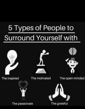 Memes, Thank You, and Domestic Violence: 5 Types of People too  Surround Yourself with  The open-minded  The motivated  The inspired  The passionate  The grateful THANK YOU ALL SO MUCH for CHANGING THE WORLD with us! 🔥💪🏼🦄🌎💖💜🔥  You ALL INSPIRE me to keep moving FORWARD with COURAGE EVERY DAY! 🔥🔥🔥🙌🏼🔥🔥🔥  Special thanks to Warrior Goddess Women and Sexual Assault and Domestic Violence Awareness! 🔥💪🏽🦄🌎💖💜🔥  #BeTheChange #BeTheLight 🔥 #DarknessCannotSurviveLight  XOXO ❤️ Helen