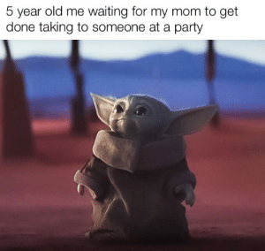 Yup this is a high qUaliTY meme: 5 year old me waiting for my mom to get  done taking to someone at a party Yup this is a high qUaliTY meme