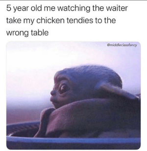 This is an outrage!: 5 year old me watching the waiter  take my chicken tendies to the  wrong table  @middleclassfancy This is an outrage!