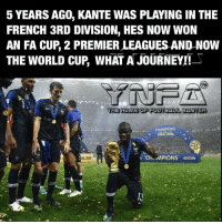 Journey, Memes, and World Cup: 5 YEARS AGO, KANTE WAS PLAYING IN THE  FRENCH 3RD DIVISION, HES NOW WON  AN FA CUP, 2 PREMIER LEAGUES AND NOW  THE WORLD CUP WHAT A JOURNEY!  CHAMPIONS  FINAL 2018  AL 2013  Ch.MPIONSI  FINAL 20 👌👌