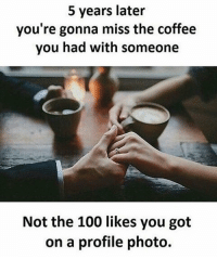 Make the moments you spend with anyone memorable 💞 MakeMemoriesToCherish: 5 years later  you're gonna miss the coffee  you had with someone  Not the 100 likes you got  on a profile photo. Make the moments you spend with anyone memorable 💞 MakeMemoriesToCherish