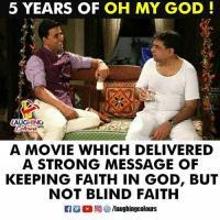 OMG - Oh My God Akshay Kumar: 5 YEARS OF OH MY GOD!  AUGHINO  A MOVIE WHICH DELIVERED  A STRONG MESSAGE OF  KEEPING FAITH IN GOD, BUT  NOT BLIND FAITH OMG - Oh My God Akshay Kumar