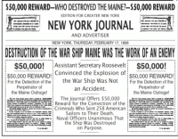 "Memes, New York, and Spanish: $50,000 REWARD-WHO DESTROYED THE MAINE?-$50,000 REWARD  NEW YORK JOURNAL  DESTRUCTION OF THE WAR SHIP MAINE WAS THE WORK OF AN ENENY  EDITION FOR GREATER NEW YORK  AND ADVERTISER  NEW YORK, THURSDAY, FEBRUARY 17, 1898  $50,000!  s50,000 REWARD  $  50,000!Assistant Secretary Roosevelt  $50,000 REWARD Convinced the Explosion of  For the Detection of the the War Ship Was Not For the Detection of the  an Accident.  Perpetrator of  the Maine Outrage!:  Perpetrator of  the Maine Outrage!  The Journal Offers $50,000  : Reward for the Conviction of the i-  Sailors to Their Death  ..--. : Naval Officers Unanimous That  _.:  ATITEt  the Ship Was Destroyed  on Purpose. Houses built on sand and made of cards are bound to collapse, and there can be no surprise that the one resting atop the ""hack theory,"" as we can call the prevailing wisdom on the DNC events, appears to be in the process of doing so.   Neither is there anything far-fetched in a reversal of the truth of this magnitude.   American history is replete with similar cases. The Spanish sank the Maine in Havana harbor in February 1898. Iran's Mossadegh was a Communist. Guatemala's Árbenz represented a Communist threat to the United States. Vietnam's Ho Chi Minh was a Soviet puppet. The Sandinistas were Communists.   The truth of the Maine, a war and a revolution in between, took a century to find the light of day, whereupon the official story disintegrated. We can do better now. It is an odd sensation to live through one of these episodes, especially one as big as Russiagate. But its place atop a long line of precedents can no longer be disputed."