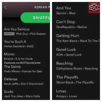 Adrian Peterson's playlist: 50  ADRIAN P  And You  Gemini Blue  SHUFF  Can't Stop  OneRepublic Native  Are You Serious  EXPLICIT Pink Guy Pink Season  Getting Hurt  The Bam Bams Back To The C  You're Such A  Hailee Steinfeld HAIZ  Good Luck  Moron  AOA. Good Luck  Emezie Els for Uncle  Facebook.com/NOTSportsCenter  Reaching  The Saints  Cellophane Roses Reaching  Andy Mineo Heroes for Sale  The Playoffs  Defense  Ghost Black The Playoffs  Sarah Jaffe. Don't Disconnect  Lmao  Sucks  Ampyx Lmao  Jack The Joker. Mors Volta Adrian Peterson's playlist