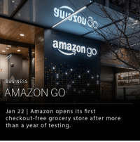Amazon, Memes, and Business: 50  amazongo  to  BUSINESS  AMAZON GO  Jan 22 | Amazon opens its first  checkout-free grocery store after more  than a year of testing. Amazon opens its first checkout-free grocery store today in Seattle, WA after more than a year of testing. Amazon Go is the first of its kind, as the company uses cameras and sensors to track items that shoppers take from shelves. Customers are billed after leaving the store using credit cards on file. ___ Amazon has not released when they will add more Go locations. ___ Photo: Amazon