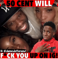 50 Cent, Being Alone, and Memes: 50 CENT WILL  IG: @JamesJeffersonJ  F*CK YOU UP ON IG! Leave 50 Cent alone before he Get The Strap on them...🐸☕️