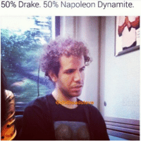 50% Drake. 50% Napoleon Dynamite.  d SL Serious woes this morning