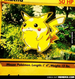 "I was looking through my old pokemon cards. I just love how fat pikachu used to be..omg-humor.tumblr.com: 50 HP  Mouse Pokémon. Length: I' 4"", Weight: 13 Ibs.  CHECK OUT MEMEPIX.COM  MEMEPIX.COM I was looking through my old pokemon cards. I just love how fat pikachu used to be..omg-humor.tumblr.com"