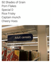 Hoes, Porn, and Rice: 50 Shades of Grain  Porn Flakes  Special D  Rice Frisky  Captain munch  Cheery Hoes  Adult cereals  Baker