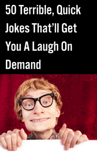 50 Terrible, Quick Jokes That'll Get You A Laugh On Demand: 50 Terrible, Quick  Jokes That'll Get  You A Laugh On  Demand 50 Terrible, Quick Jokes That'll Get You A Laugh On Demand