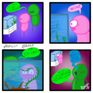 Fishtank [OC]: 50, THIS  1S MY  FISHTANK!  WOW!  YKDTLCLT @kdilF  U HM..  YOU OKAY?  917  WHAT'S  YOUR  EMERGENCY!  HELLO?  MY FRIEND HASNTMOVED  BLINKED OR SAID ANYTHING  FOR NEARLY 6 HOURS Fishtank [OC]