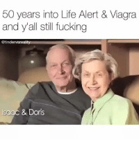 Life Alert, Memes, and Viagra: 50 years into Life Alert  & Viagra  and y'all still fucking  @tindervsreality  Isaac & Doris 50 Years Later