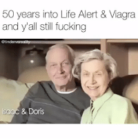 Life Alert, Viagra, and Hood: 50 years into Life Alert & Viagra  and y'all still fucking  @tindervsreality  Isaac & Doris Goals af 😂😂 Video credit @tindervsreality
