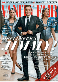 """Jimmy Fallon, New York, and Sex: 50 YEARS OF SEX, SAND & SKIMPY BIKINIS  The BEHIND-THE-SCENES STORY of the SPORTS ILLUSTRATED SWIMSUIT ISSUE By RICH COHEN p.122  INSIDE  LONDONS  NASTIEST  DIVORCE  By KEVIN GOLOMAN  p.92  KATE  MOSS+  CATHERINE  DENEUVE  Wow!  p.114  EEEEEERES  JIMMY FALLON BRINGS  PLUS  he TONIGHT SHOW  THE DARK  SIDE OF THE  SOCHI  OLYMPICS  By BRETT FORREST .6o  BAdK to lts GRITTY, WITTY  NEW YORK CITY ROOT  By DAVIO KAMP p.76  Photos by ANNTE LE BOVITZ  FRANCE'S  MOST  NOTORIOUS  DOMINATRIX  By TONI BENTLEY P 108  WHEN JOHENNY G  ARSON  AS N.  By SA  SKING  """"The world is  a comedy  to those that think,  a tragedy to  those that feel.""""  Horace Walpole  FEBRUARY 2014 <p><a href=""""http://www.vanityfair.com/online/daily/2014/01/jimmy-fallon-lorne-michaels-advised-me-on-who-to-date-and-not-marry"""" target=""""_blank"""">Vanity Fair just released</a> Jimmy&rsquo;s February cover!</p>"""