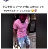 Memes, Bills, and 🤖: 500 bills to anyone who can spell the  noise that man just made1 Send cashapps • Follow @wasteniggastime2018 for more posts daily