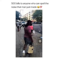 Memes, Bills, and 🤖: 500 bills to anyone who can spell the  noise that man just made00 Dm to me and 10 other people for a shoutout 😎