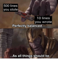 True, All, and You: 500 lines  you stole  10 line:s  you wrote  Perfectly balanced...  ...As all things should be return True