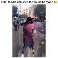 Memes, 🤖, and Who: $500 to who can spell the sound he made at - DM This To A Friend😂 Follow 👉 @stonerjoke